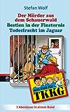 TKKG - Todesfracht im Jaguar/Bestien in der Finsternis/Der Mörder aus dem Schauerwald: Sammelband 12