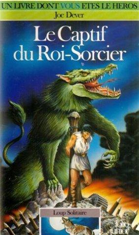 Loup Solitaire Tome 14 : Le Captif du roi-sorcier par Joe Dever