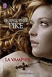 La vampire : L'intégrale : La promesse ; Sang noir ; Tapis rouge ; Fantôme ; La soif du mal ; Les immortels...
