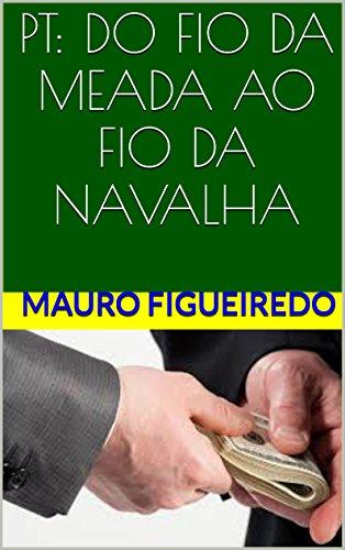 PT: DO FIO DA MEADA AO FIO DA NAVALHA (Portuguese Edition) por mauro figueiredo