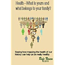 Health? What is yours, and what belongs to your family.: Seeing how mapping the health of our history can help us be really healthy: Volume 1 (Constellations)
