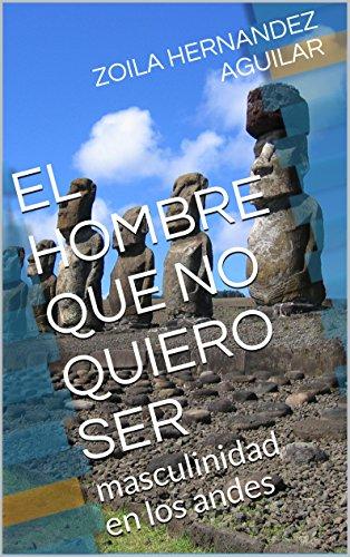 EL HOMBRE QUE NO QUIERO SER: masculinidad en los andes por ZOILA HERNANDEZ AGUILAR