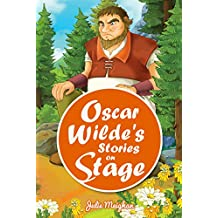Oscar Wilde's Stories on Stage: A Collection of Plays based on Oscar Wilde's Stories (English Edition)