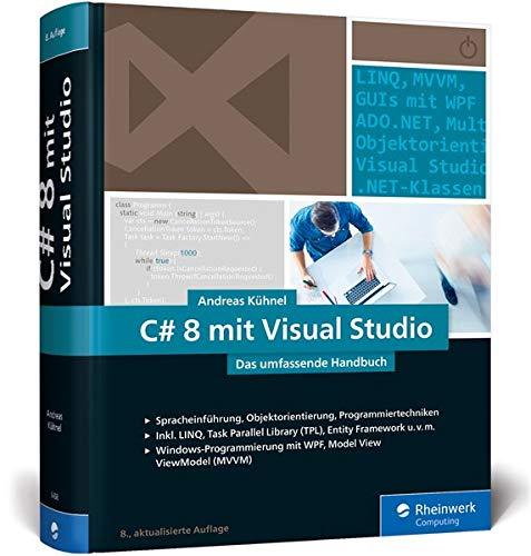 C# 8 mit Visual Studio 2019: Das umfassende Handbuch: Spracheinführung, Objektorientierung, Programmiertechniken. Aktuell zu Visual Studio 2019 -