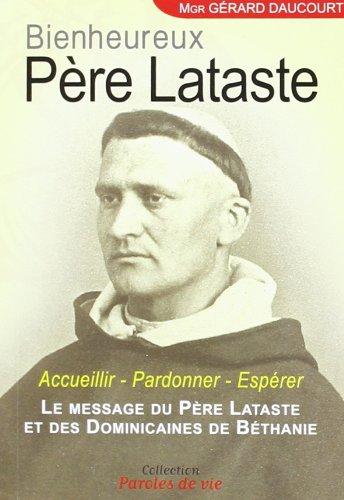 Bienheureux Père Lataste : Accueillier, Pardonner, Espérer. Le message du Père Lataste et des Dominicaines de Béthanie