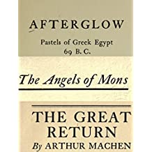 Arthur Machen collection vol 1. Afterglow Pastels of Greek Egypt, The Angels of Mons and The Great Return (English Edition)