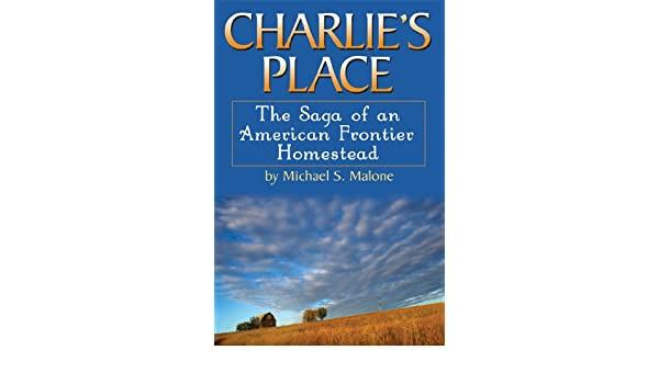 Charlies Place: The Saga of an American Frontier Homestead