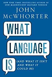 What Language Is: And What It Isn?t and What It Could Be