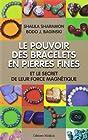 Le pouvoir des bracelets en pierres fines et le secret de leur force magnétique - Source de leur force, liste de leurs vertus, de leurs correspondances astrologiques, et plus encore...