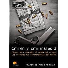 Crimen y criminales 2 : claves para entender el mundo del crimen : los crímenes más sorprendentes del mundo (Biblioteca del crimen)