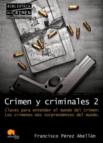 Crimen y criminales / Crime and criminals: Claves para entender el terrible mundo del crimen / Keys to Understanding the Terrible World of Crime: 2 (Biblioteca Del Crimen / Crime Library)