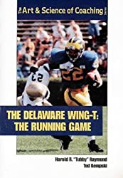 The Delaware Wing T: The Running Game (The Art & Science of Coaching Series) by Harold R. Raymond (1998-11-02)