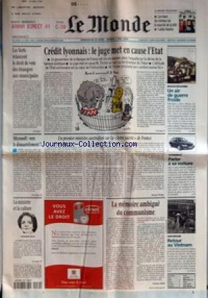MONDE (LE) [No 17189] du 30/04/2000 - LES VERTS RELANCENT LE DROIT DE VOTE DES ETRANGERS AUX MUNICIPALES - MICROSOFT - VERS LE DEMANTELEMENT ? - LA MINISTRE ET LA CULTURE - CATHERINE TASCA - CREDIT LYONNAIS - LE JUGE MET EN CAUSE L'ETAT - UN PREMIER MINISTRE AUSTRALIEN SUR LA TERRE SACREE DE FRANCE PAR BRUNO PHILIP - LA MEMOIRE AMBIGUE DU COMMUNISME PAR NICOLAS WEILL - MISSILES NUCLEAIRES - UN AIR DE GUERRE FROIDE - AUTOMOBILES - PARLER A SA VOITURE - ANNIVERSAIRE - RETOUR AU