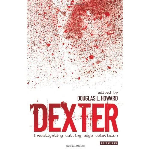Dexter: Investigating Cutting Edge Television (Investigating Cult TV) (Investigating Cult TV Series) by Douglas L. Howard (Ed) (22-Feb-2010) Paperback
