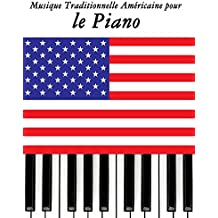 Musique Traditionnelle Américaine pour le Piano: 10 Chansons Patriotiques des États-Unis (French Edition)