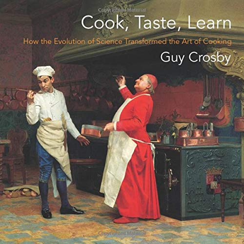 Cook, Taste, Learn - How the Evolution of Science Transformed the Art of Cooking (Arts and Traditions of the Table: Perspectives on Culinary History)