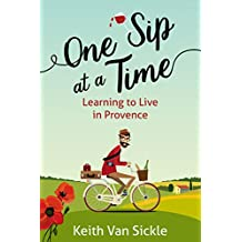 One Sip at a Time: Learning to Live in Provence (English Edition)