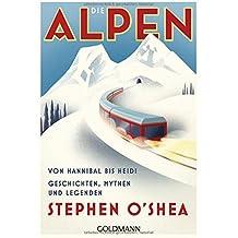 Die Alpen: Von Hannibal bis Heidi - Geschichten, Mythen und Legenden