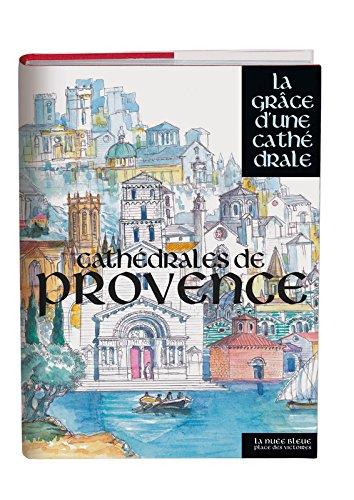 Cathédrales de Provence - La grâce d'une cathédrale