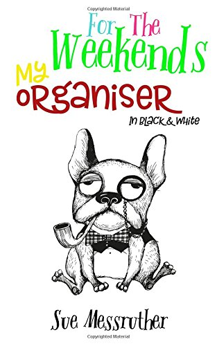 My Organiser - For The Weekends In Black and White: Volume 6
