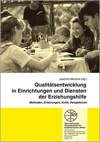 Qualitätsentwicklung in Einrichtungen und Diensten der Erziehungshilfe: Methoden, Erfahrungen, Kritik, Perspektiven (Reihe Grundsatzfragen / Gelbe Schriftenreihe)