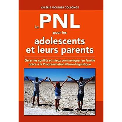 La PNL pour les adolescents et leurs parents: Gérer les conflits et mieux communiquer en famille