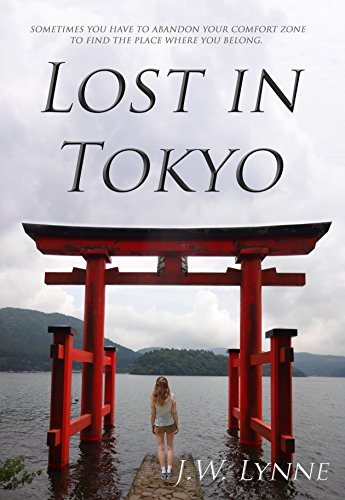 Lost in Tokyo: A girl travels to Japan to follow her missing mother's bucket list (set in Tokyo, Kyoto, Nara, Kamakura, and Nikko) (English Edition)