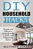 DIY: Household Hacks: Simple and Effective Strategies for a Clean and Organized Home (DIY, Stress Free, Zen Philosophy, Feng Shui, Declutter, Minimalism, Home Organization, Cleaning)