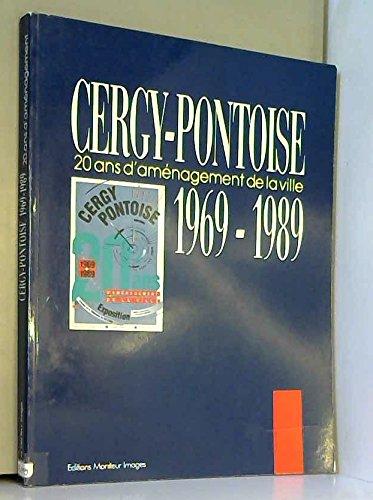 Cergy-Pontoise : Vingt ans d'aménagement de la ville, 1969-1989, [Préfecture du Val-d'Oise, Cergy-Pontoise, 15 septembre-26 novembre] par Collectif