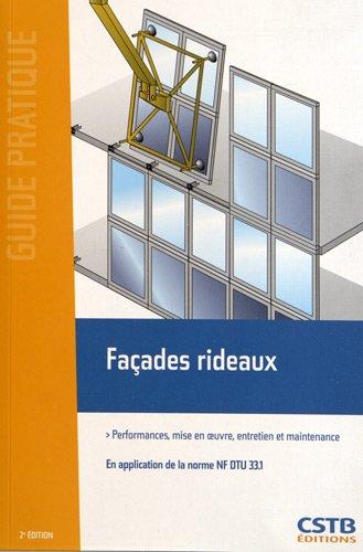 Façades rideaux: Performances, mise en oeuvre, entretien et maintenance. En application de la norme NF DTU 33.1. par Aurélie Godin Bareille