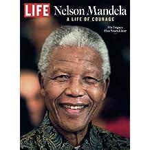LIFE Nelson Mandela: A Life of Courage