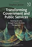 Transforming Government and Public Services: Written by Stephen Jenner, 2010 Edition, Publisher: Gower [Hardcover]