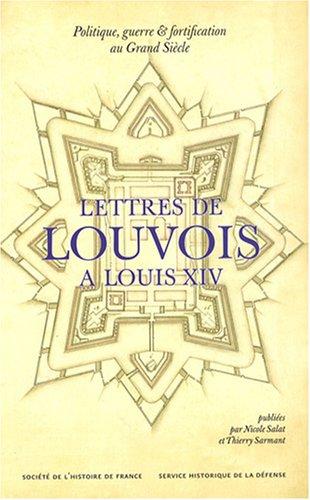 Lettre de Louvois à Louis XIV : 1679-1691, Politique, guerre et fortification au Grand Siècle