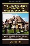 Vermögensaufbau mit Immobilien ohne Eigenkapital: Wie sie ohne Eigenkapital unbegrenzt