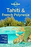 Tahiti and French Polynesia (Lonely Planet Tahiti & French Polynesia)