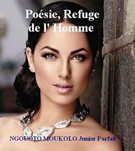 Poésie, Refuge de l' Homme: La poésie de NGOUOTO MOUKOLO Junior Parfait par Junior Parfait NGOUOTO MOUKOLO
