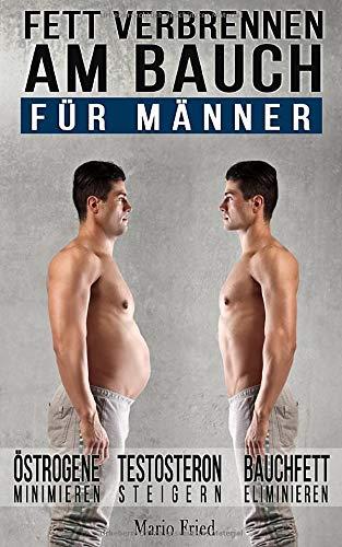 Fett verbrennen am Bauch - für Männer: Gezielt Abnehmen am Bauch - Viszerale Fettverbrennung aktivieren, Testosteron steigern und Bauchmuskeln freilegen (Inkl. Praxisprogramm)