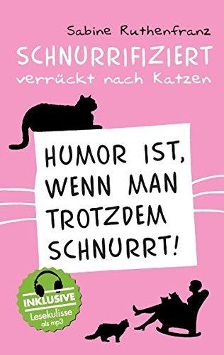*Schnurrifiziert – verrückt nach Katzen: Humor ist, wenn man trotzdem schnurrt!*