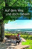 Auf dem Weg und doch daheim - Wandern in und um Frankfurt. 20 Wandertouren in Rhein-Main. Mit Karten, Anfahrt, Einkehrmöglichkeiten, Schwierigkeitsgrad und Wettertauglichkeit.