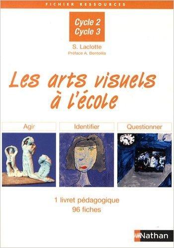 Les arts visuels  l'cole : Agir, identifier, questionner de Sophie Laclotte ( 1 fvrier 2010 )
