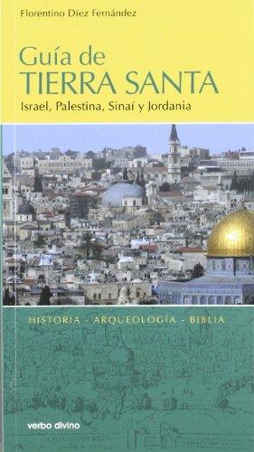Guía de Tierra Santa : Israel, Palestina, Sinaí y Jordania : historia, arqueología, Biblia