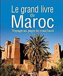 Le grand livre du Maroc : Voyage au pays du couchant