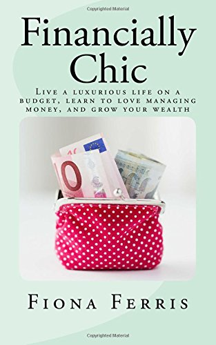 financially-chic-live-a-luxurious-life-on-a-budget-learn-to-love-managing-money-and-grow-your-wealth
