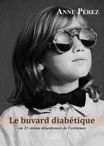 Le Buvard diabétique ou 25 visions désastreuses de l'existence
