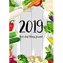 Food and Fitness Journal 2019: A Year - 365 Daily - 52 Week 2019 Planner Daily Weekly and Monthly Food Exercise & Fitness Diet Journal Diary for Weight Loss Fresh Vegetable Design