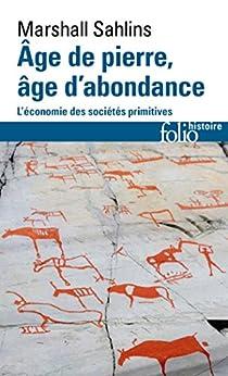 Âge de pierre, âge d'abondance. L'économie des sociétés primitives (Folio Histoire t. 264)