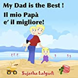 Children's English Italian Bilingual book: My Dad is the best. Il mio Papà: Childrens English Italian books (Bilingual Edition), Children's English Italian ... Italian picture books for children 7)