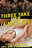 THREE TAKE HER INNOCENCE (FILTHY EROTICA: SMUT WITH A SIDE OF STORY) (English Edition)