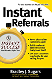Instant Referrals: How to Turn Existing Customers into Your #1 Promoters (Instant Success)
