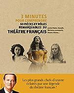 3 minutes pour comprendre 50 pièces et rôles remarquables du théâtre français de Francis Huster